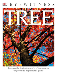 Image for DK Eyewitness Books: Tree, Discover the Fascinating World of Trees from Tiny Seeds to Mighty Forest Giants from SSIB2BStore